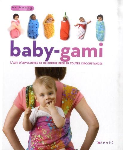 Andrea Sarvady - Baby-gami - L'art d'envelopper et de porter bébé en toutes circonstances.