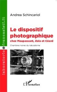Andrea Schincariol - Le dispositif photographique chez Maupassant, Zola et Céard - Chambres noires du naturalisme.