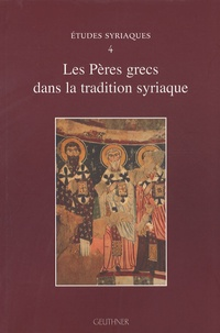 Andrea Schmidt et Dominique Gonnet - Les Pères grecs dans la tradition syriaque.