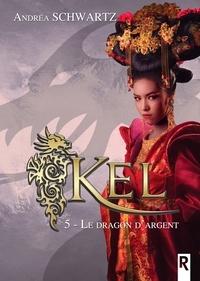 Andréa Schwartz - KEL, Tome 5 - Le dragon d'argent.