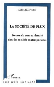 Andréa Semprini - La société de flux - Formes du sens et identité dans les sociétés contemporaines.