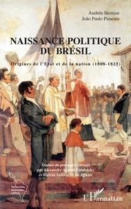 Andréa Slemian et João Paulo Pimenta - Naissance politique du Brésil - Origines de l'Etat et de la nation (1808-1825).