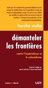 Andrea Smith et Harsha Walia - Démanteler les frontières - Contre l'impérialisme et le colonialisme.