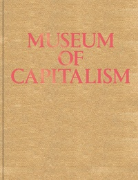 Andrea Steves et Edward Morris - Museum of Capitalism.