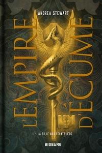 Andrea Stewart - L'Empire d'écume Tome 1 : La fille aux éclats d'os.