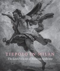 Andrea Tomezzoli et Denis Ton - Tiepolo in Milan - The Lost Frescoes of Palazzo Archinto.