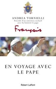 Andrea Tornielli - En voyage avec le Pape.