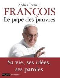 Andrea Tornielli - François, le Pape des pauvres.