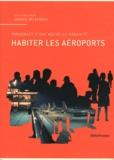 Andrea Urlberger - Habiter les aéroports - Paradoxes d'une nouvelle urbanité.