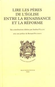 Andrea Villani - Lire les Pères de l'Eglise entre la Renaissance et la Réforme.