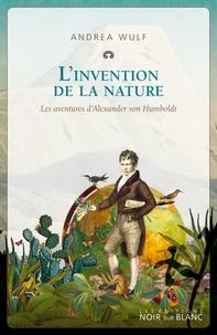 Andrea Wulf - L'invention de la nature - Les aventures d'Alexander Von Humboldt.