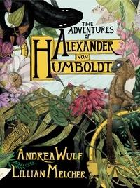 Andrea Wulf et Lillian Melcher - The Adventures of Alexander von Humboldt.