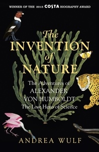 Andrea Wulf - The Invention of Nature - The Adventures of Alexander Von Humboldt, the Lost Hero of Science.