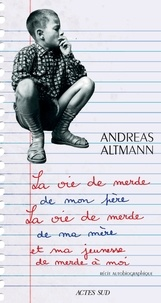 Andreas Altmann - La vie de merde de mon père, la vie de merde de ma mère et ma jeunesse de merde à moi - Récit autobiographique.