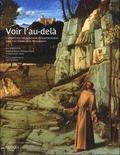 Andreas Beyer et Philippe Morel - Voir l'au-delà - L'expérience visionnaire et sa représentation dans l'art italien de la Renaissance.