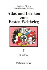 Andreas Birken et Hans-Henning Gerlach - Atlas und Lexikon zum Ersten Weltkrieg - Teil 1, Karten.
