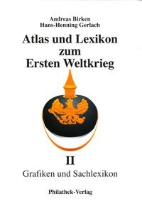 Andreas Birken et Hans-Henning Gerlach - Atlas und Lexikon zum Ersten Weltkrieg - Teil 2, Grafiken und Sachlexikon.