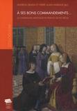 Andreas Braem et Pierre-Alain Mariaux - A ses bons commandements - La commande artistique en France au XVe siècle.