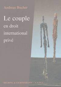 Le couple en droit international privé - Andreas Bucher |