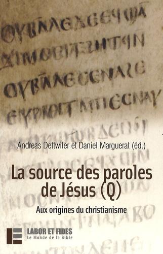 Andreas Dettwiller et Daniel Marguerat - La source des paroles de Jésus (Q) - Aux origines du christianime.