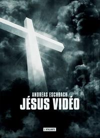 Andreas Eschbach - Jésus vidéo.