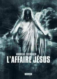 Andreas Eschbach - L'affaire Jésus.