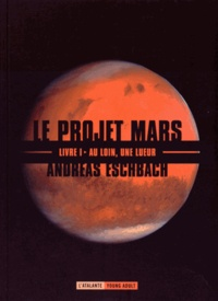 Andreas Eschbach - Le projet Mars Tome 1 : Au loin, une lueur.
