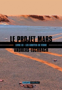 Andreas Eschbach - Le projet Mars Tome 3 : Les grottes de verre.