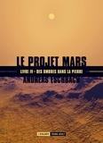 Andreas Eschbach - Le projet Mars Tome 4 : Des ombres dans la pierre.