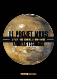 Andreas Eschbach - Le projet Mars Tome 5 : Les sentinelles endormies.