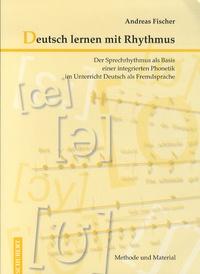 Andreas Fischer - Deutsch lernen mit Rhythmus - Der Sprechrhythmus als Basis einer integrierten Phonetik im Unterricht Deutsch als Fremdsprache, Methode und Material. 1 CD audio