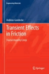 Andreas Goedecke - Transient Effects in Friction - Fractal Asperity Creep.