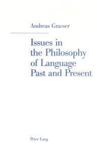 Andreas Graeser - Issues in the Philosophy of Language Past and Present - Selected Papers.