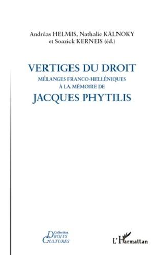 Andréas Helmis et Nathalie Kalnoky - Vertiges du droit - Mélanges franco-hélléniques à la mémoire de Jacques Phytilis.