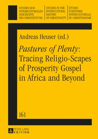 Andreas Heuser - «Pastures of Plenty»: Tracing Religio-Scapes of Prosperity Gospel in Africa and Beyond.