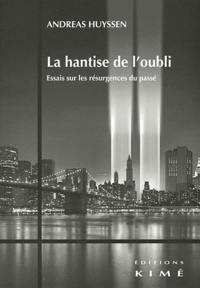 Andreas Huyssen - La hantise de l'oubli - Essais sur les résurgences du passé.