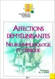 Andréas-J Steck et  Collectif - Affections démyélinisantes - Neuro-immunologie et clinique.