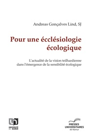 Andreas Lind - Pour une écclésiologie écologique - L'actualité de la vision teilhardienne dans l'émergence de la sensibilité écologique.