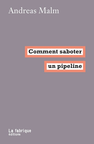 Andreas Malm - Comment saboter un pipeline.