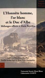Andreas Nijenhuis-Bescher et Emilie-Anne Pépy - L'honnête homme, l'or blanc et le duc d'Albe - Mélanges offerts à Alain Becchia.