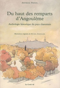 Andreas Robert Prindl - Du haut des remparts d'Angoulême - Anthologie historique du pays charentais.