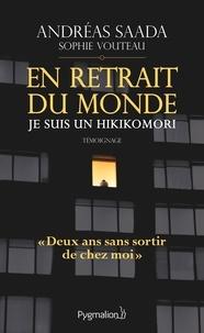 Andréas Saada et Sophie Vouteau - En retrait du monde : je suis un hikikomori.