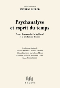 Andreas Saurer - Psychanalyse et esprit du temps - Penser la normalité, la légitimité et la production de sens.