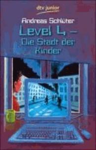 Andreas SCHLÜTER - Level 4. Die Stadt der Kinder - Ein Computerkrimi aus der Level-4-Serie.