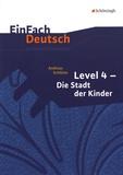 Andreas Schlüter - EinFach Deutsch Unterrichtsmodelle - Level 4 Die Stadt der Kinder.