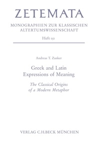 Andreas T. Zanker - Greek and Latin Expressions of Meaning - The Classical Origins of a Modern Metaphor.