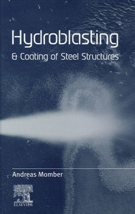Andreas W. Momber - Hydroblasting and Coating of Steel Structures.