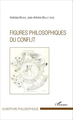 Andreas Wilmes et Joan-Antoine Mallet - Figures philosophiques du conflit.