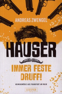 Andreas Zwengel - Hauser - Immer feste druff ! - Krimikomödie aus Frankfurt am Main.