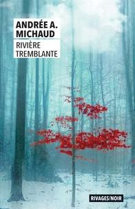 Ebooks pour mac téléchargement gratuit Rivière tremblante (Litterature Francaise) par Andrée A. Michaud